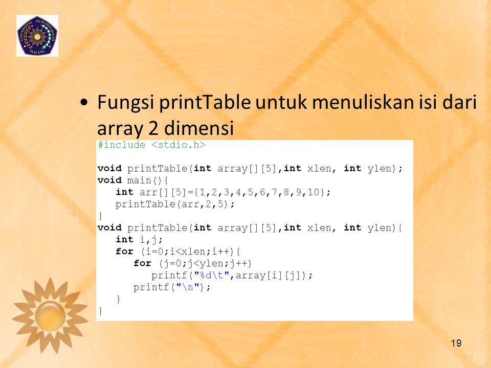 Fungsi printTable untuk menuliskan isi dari array 2 dimensi 19