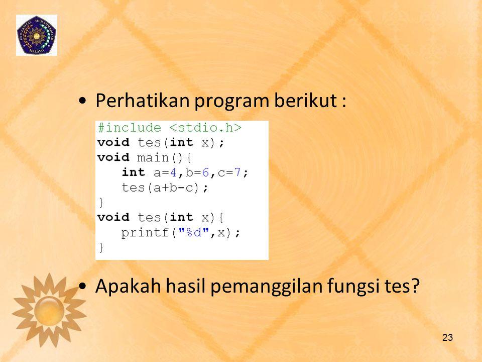 Perhatikan program berikut : Apakah hasil pemanggilan fungsi tes? 23