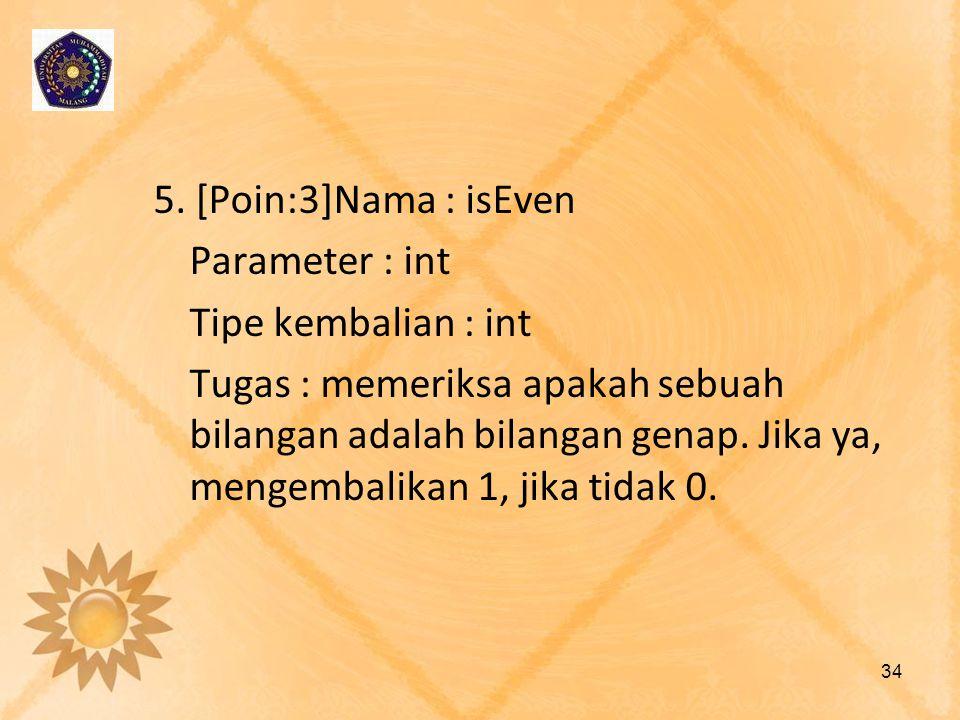 5. [Poin:3]Nama : isEven Parameter : int Tipe kembalian : int Tugas : memeriksa apakah sebuah bilangan adalah bilangan genap. Jika ya, mengembalikan 1