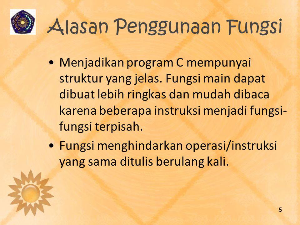 Alasan Penggunaan Fungsi Menjadikan program C mempunyai struktur yang jelas. Fungsi main dapat dibuat lebih ringkas dan mudah dibaca karena beberapa i