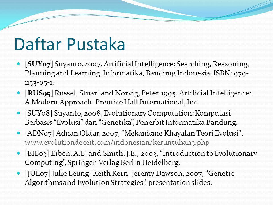 Daftar Pustaka [SUY07] Suyanto. 2007. Artificial Intelligence: Searching, Reasoning, Planning and Learning. Informatika, Bandung Indonesia. ISBN: 979-
