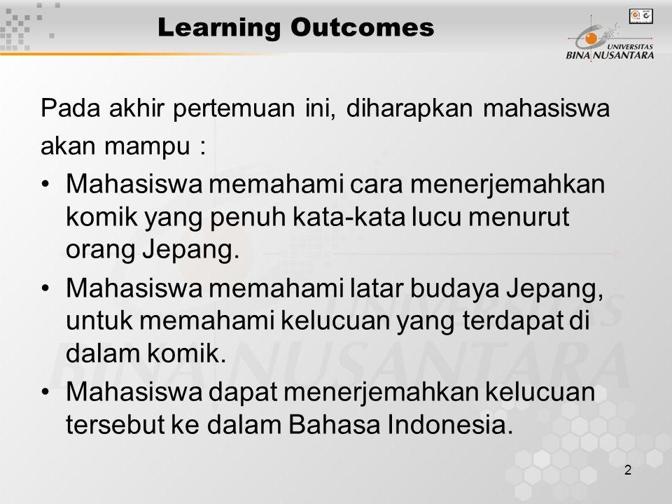 2 Learning Outcomes Pada akhir pertemuan ini, diharapkan mahasiswa akan mampu : Mahasiswa memahami cara menerjemahkan komik yang penuh kata-kata lucu menurut orang Jepang.