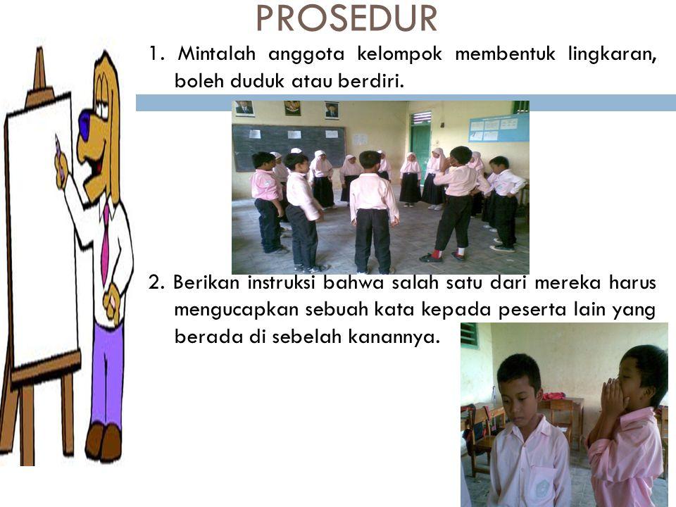 PROSEDUR 1.Mintalah anggota kelompok membentuk lingkaran, boleh duduk atau berdiri.