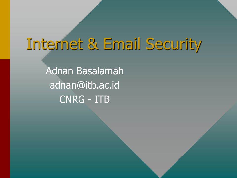 Internet & Email Security Adnan Basalamah adnan@itb.ac.id CNRG - ITB