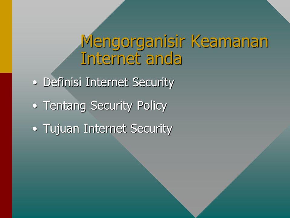 Mengorganisir Keamanan Internet anda Definisi Internet SecurityDefinisi Internet Security Tentang Security PolicyTentang Security Policy Tujuan Internet SecurityTujuan Internet Security