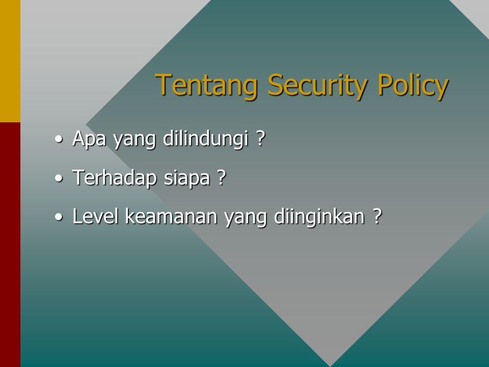 Tentang Security Policy Apa yang dilindungi ?Apa yang dilindungi .