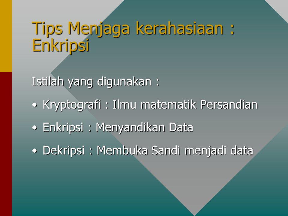 Tips Menjaga kerahasiaan : Enkripsi Istilah yang digunakan : Kryptografi : Ilmu matematik PersandianKryptografi : Ilmu matematik Persandian Enkripsi : Menyandikan DataEnkripsi : Menyandikan Data Dekripsi : Membuka Sandi menjadi dataDekripsi : Membuka Sandi menjadi data