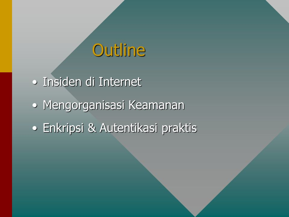 Outline Insiden di InternetInsiden di Internet Mengorganisasi KeamananMengorganisasi Keamanan Enkripsi & Autentikasi praktisEnkripsi & Autentikasi praktis