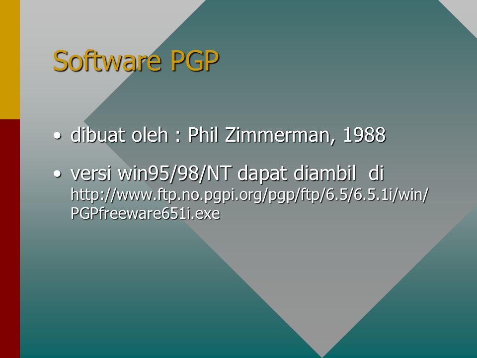 Software PGP dibuat oleh : Phil Zimmerman, 1988dibuat oleh : Phil Zimmerman, 1988 versi win95/98/NT dapat diambil di http://www.ftp.no.pgpi.org/pgp/ftp/6.5/6.5.1i/win/ PGPfreeware651i.exeversi win95/98/NT dapat diambil di http://www.ftp.no.pgpi.org/pgp/ftp/6.5/6.5.1i/win/ PGPfreeware651i.exe