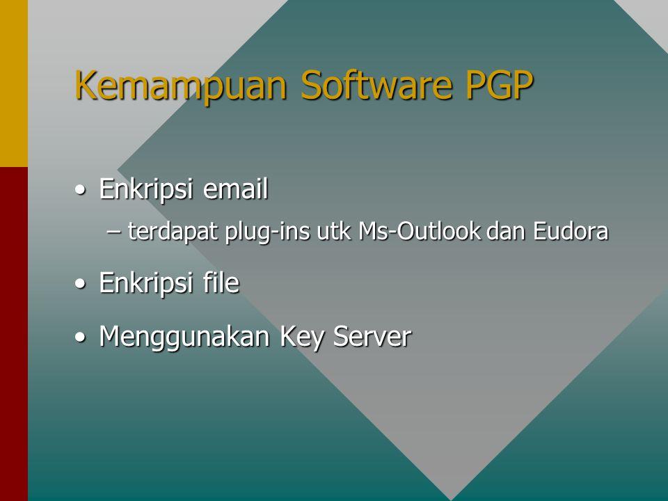 Kemampuan Software PGP Enkripsi emailEnkripsi email –terdapat plug-ins utk Ms-Outlook dan Eudora Enkripsi fileEnkripsi file Menggunakan Key ServerMenggunakan Key Server