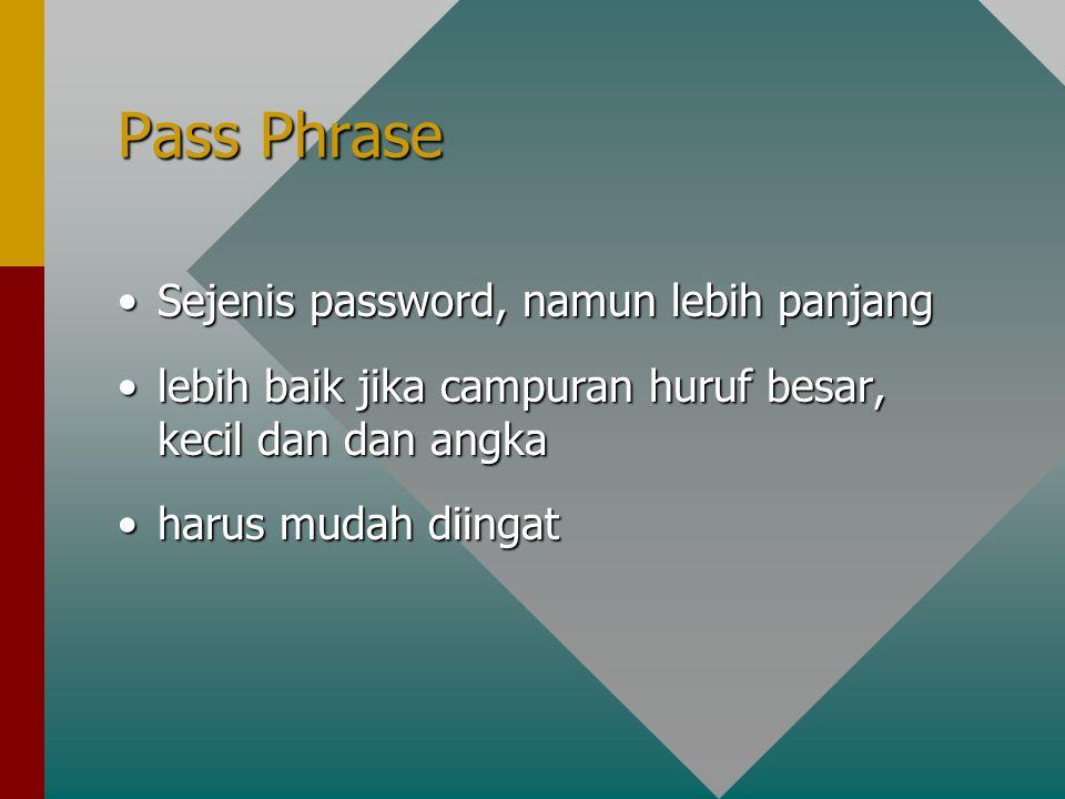Sejenis password, namun lebih panjangSejenis password, namun lebih panjang lebih baik jika campuran huruf besar, kecil dan dan angkalebih baik jika campuran huruf besar, kecil dan dan angka harus mudah diingatharus mudah diingat