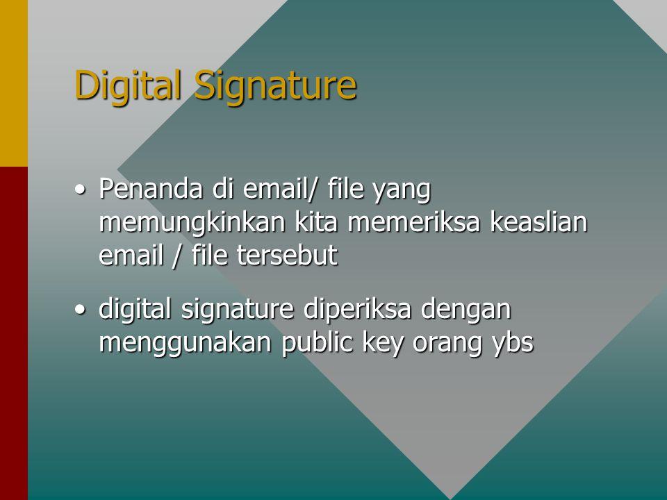 Digital Signature Penanda di email/ file yang memungkinkan kita memeriksa keaslian email / file tersebutPenanda di email/ file yang memungkinkan kita memeriksa keaslian email / file tersebut digital signature diperiksa dengan menggunakan public key orang ybsdigital signature diperiksa dengan menggunakan public key orang ybs