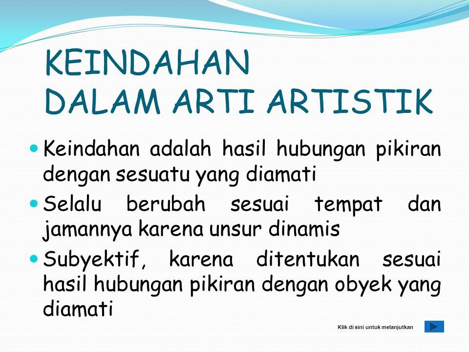 KEINDAHAN SENI Estetika adalah teori yang menyelidiki tentang prinsip-prinsip yang mendasari seni Seni adalah pengutaraan isi jiwa penciptanya seperti lucu (kosmis), sedih (tragis), dsb Karya seni merupakan perasaan yang matang dan lahir dengan sendirinya berupa seni musik, seni rupa, seni sastra (puisi, prosa, drama)