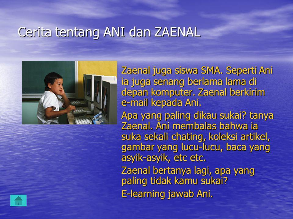 Zaenal penasaran.Mengapa Ani tidak suka E-learning.