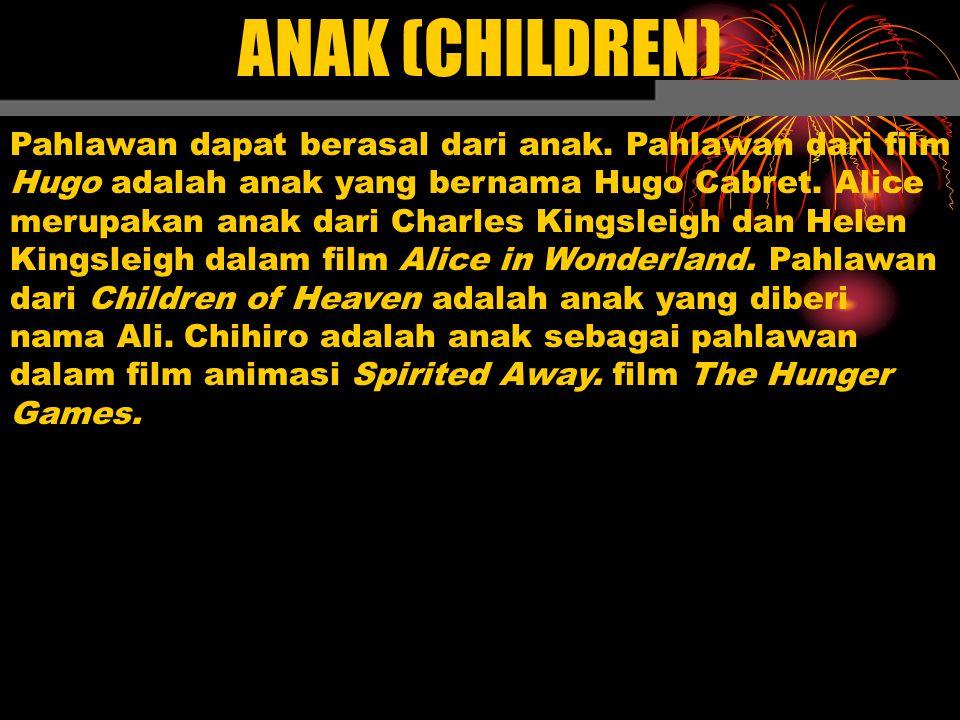 ANAK (CHILDREN) Pahlawan dapat berasal dari anak. Pahlawan dari film Hugo adalah anak yang bernama Hugo Cabret. Alice merupakan anak dari Charles King