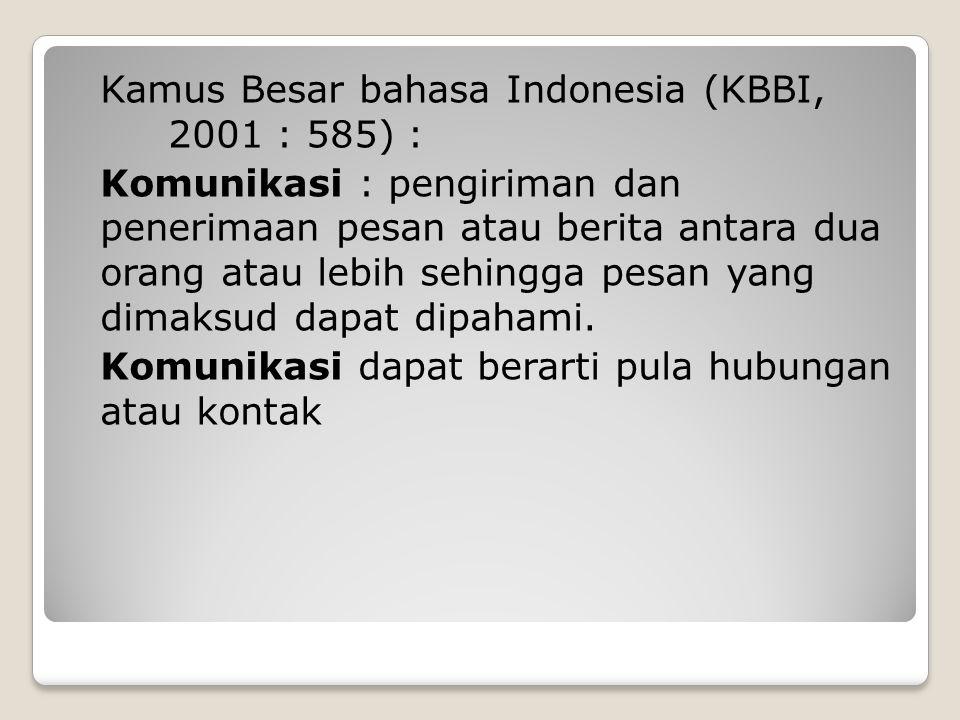 Kamus Besar bahasa Indonesia (KBBI, 2001 : 585) : Komunikasi : pengiriman dan penerimaan pesan atau berita antara dua orang atau lebih sehingga pesan