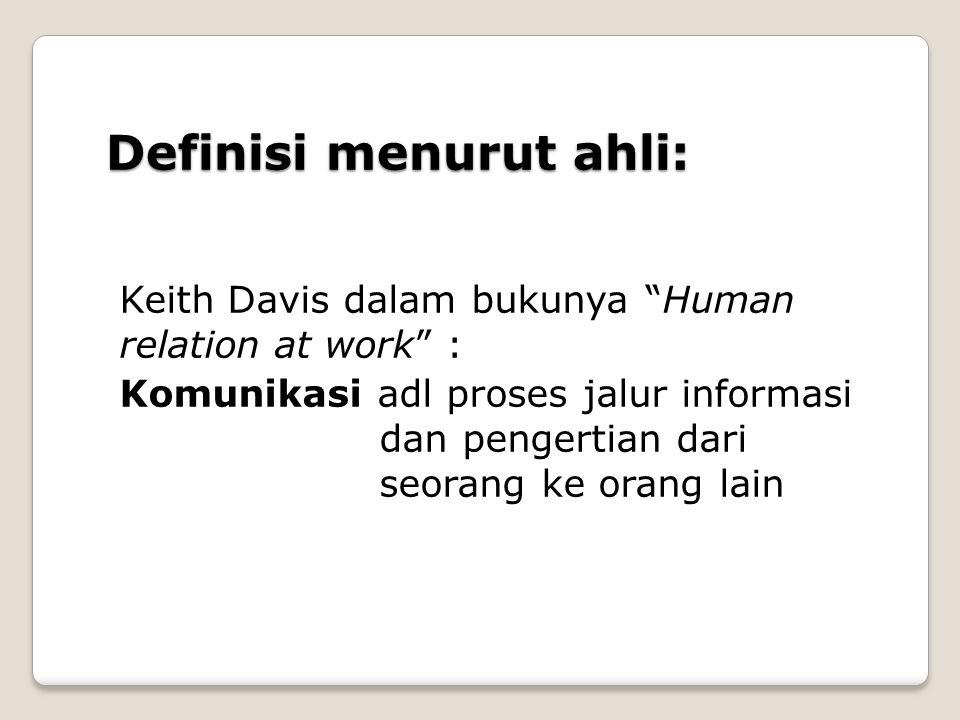 """Keith Davis dalam bukunya """"Human relation at work"""" : Komunikasi adl proses jalur informasi dan pengertian dari seorang ke orang lain Definisi menurut"""