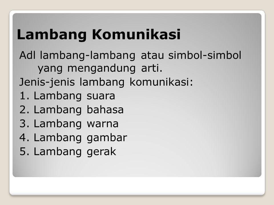 Lambang Komunikasi Adl lambang-lambang atau simbol-simbol yang mengandung arti. Jenis-jenis lambang komunikasi: 1. Lambang suara 2. Lambang bahasa 3.