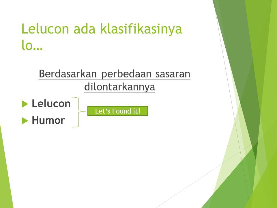 Lelucon ada klasifikasinya lo… Berdasarkan perbedaan sasaran dilontarkannya  Lelucon  Humor Let's Found it!