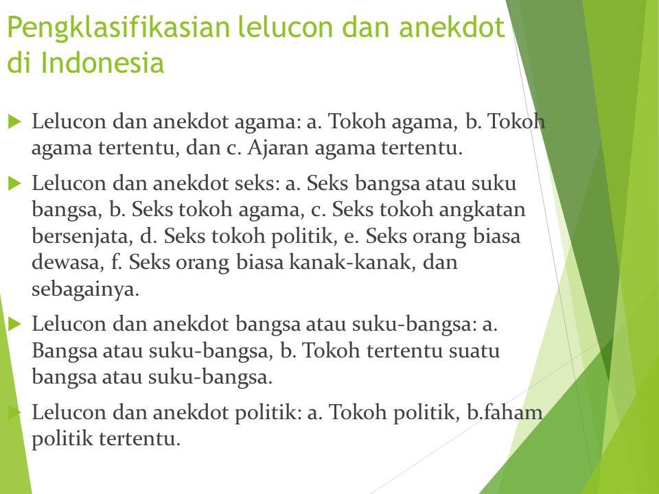 Pengklasifikasian lelucon dan anekdot di Indonesia  Lelucon dan anekdot agama: a. Tokoh agama, b. Tokoh agama tertentu, dan c. Ajaran agama tertentu.