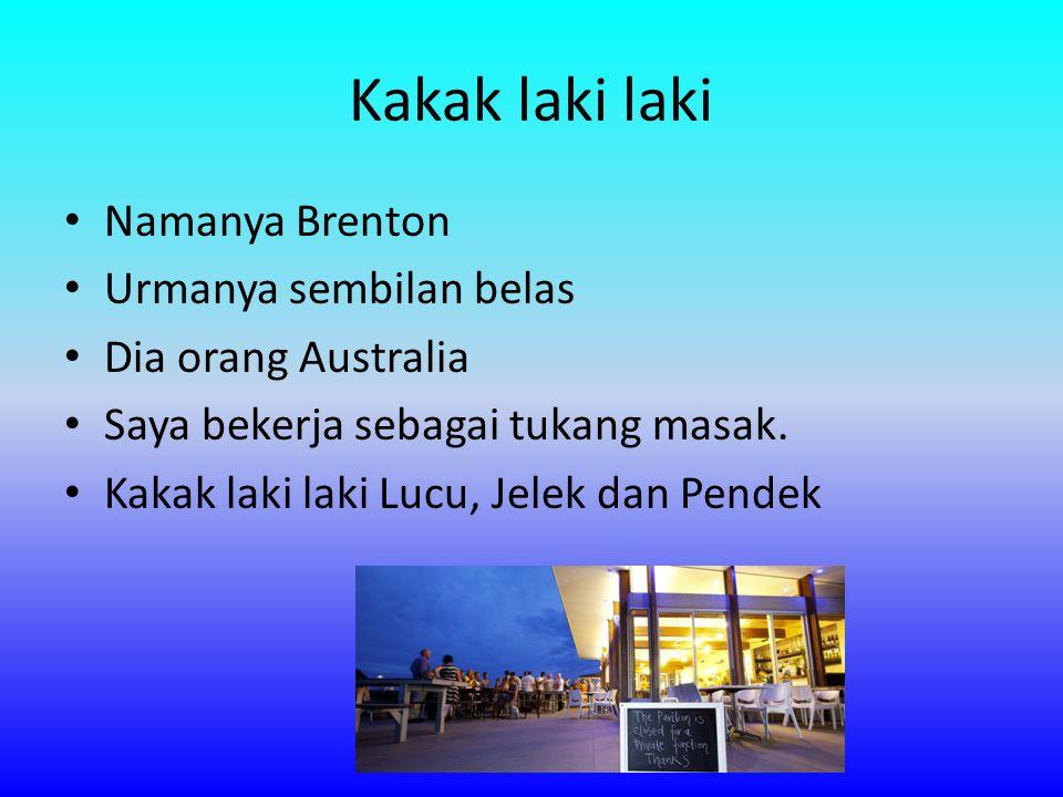 Kakak laki laki Namanya Brenton Urmanya sembilan belas Dia orang Australia Saya bekerja sebagai tukang masak.