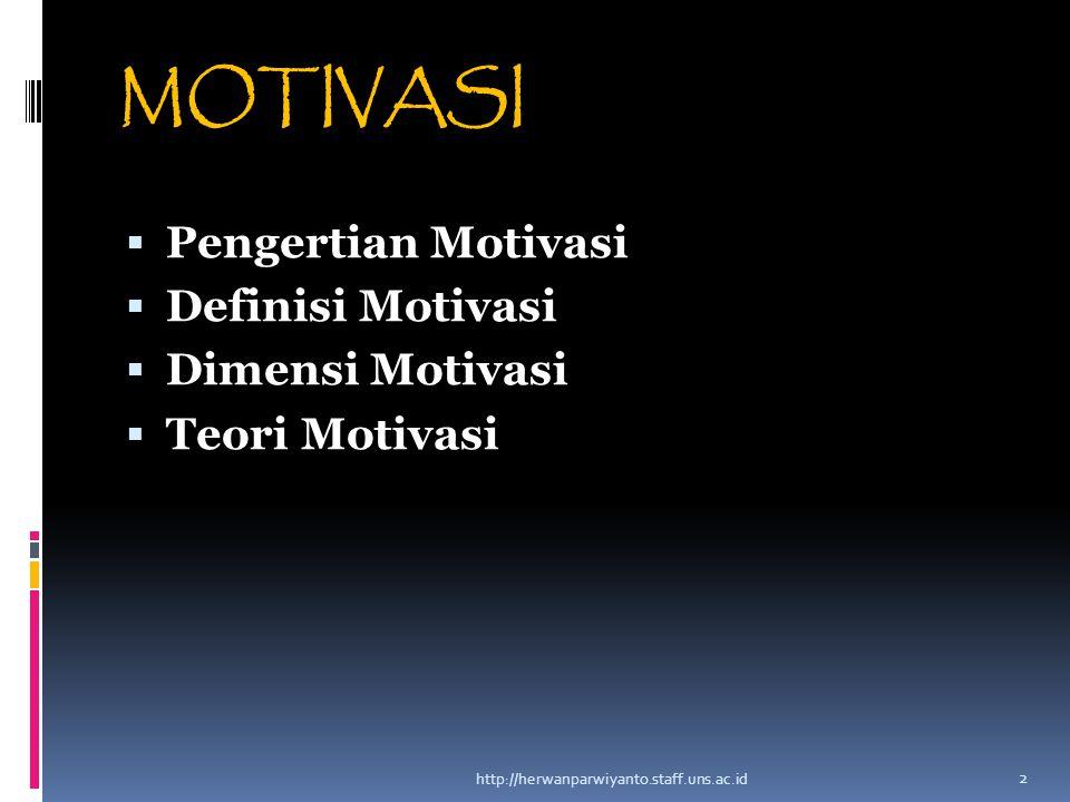 MOTIVASI  Pengertian Motivasi  Definisi Motivasi  Dimensi Motivasi  Teori Motivasi http://herwanparwiyanto.staff.uns.ac.id 2