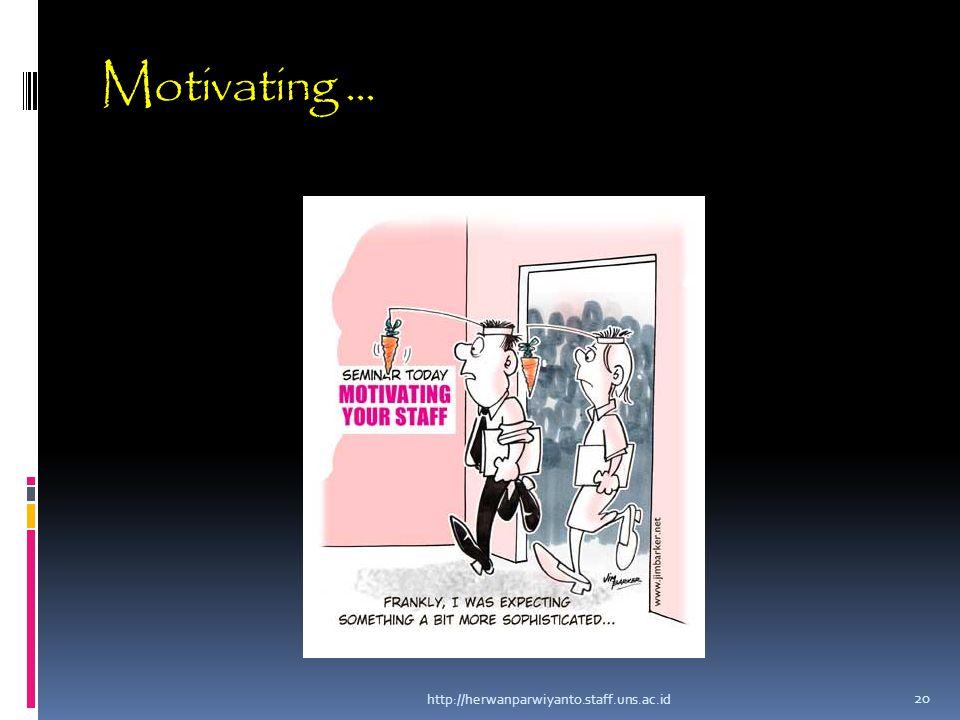 Motivating... http://herwanparwiyanto.staff.uns.ac.id 20