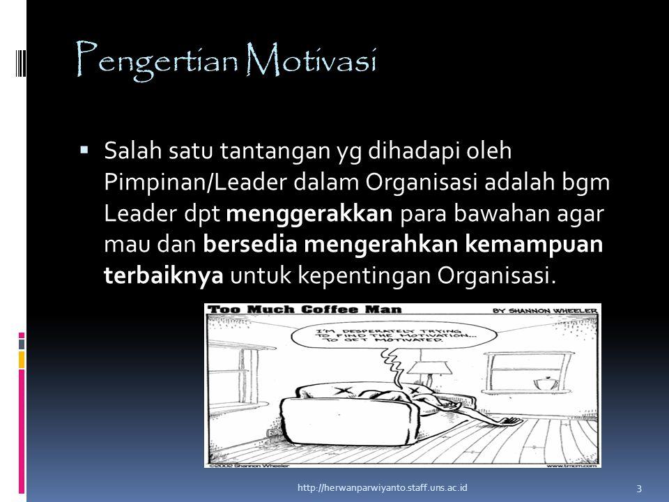 Pengertian Motivasi  Salah satu tantangan yg dihadapi oleh Pimpinan/Leader dalam Organisasi adalah bgm Leader dpt menggerakkan para bawahan agar mau