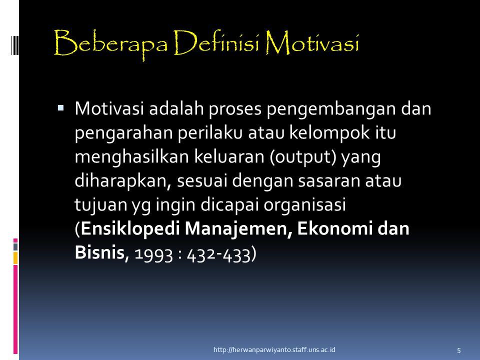 Beberapa Definisi Motivasi  Motivasi adalah proses pengembangan dan pengarahan perilaku atau kelompok itu menghasilkan keluaran (output) yang diharap