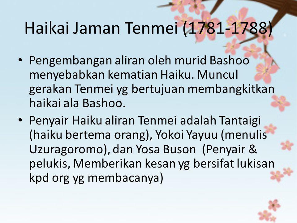 Haikai Jaman Tenmei (1781-1788) Pengembangan aliran oleh murid Bashoo menyebabkan kematian Haiku. Muncul gerakan Tenmei yg bertujuan membangkitkan hai