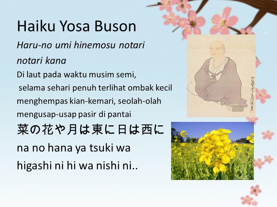 Haiku Yosa Buson Haru-no umi hinemosu notari notari kana Di laut pada waktu musim semi, selama sehari penuh terlihat ombak kecil menghempas kian-kemar