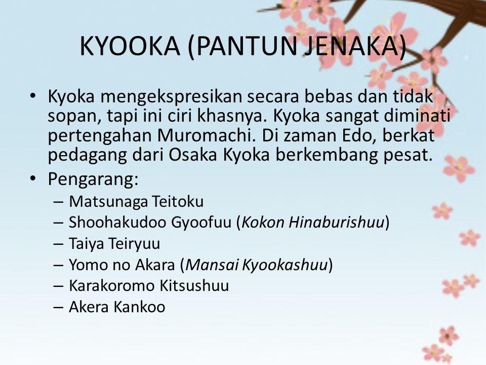 KYOOKA (PANTUN JENAKA) Kyoka mengekspresikan secara bebas dan tidak sopan, tapi ini ciri khasnya. Kyoka sangat diminati pertengahan Muromachi. Di zama