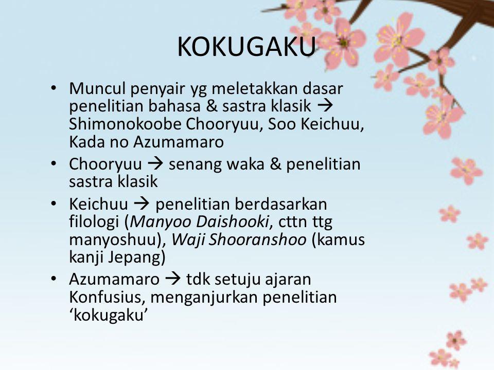 KOKUGAKU Muncul penyair yg meletakkan dasar penelitian bahasa & sastra klasik  Shimonokoobe Chooryuu, Soo Keichuu, Kada no Azumamaro Chooryuu  senan