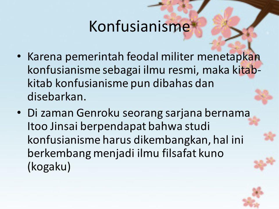 Konfusianisme Karena pemerintah feodal militer menetapkan konfusianisme sebagai ilmu resmi, maka kitab- kitab konfusianisme pun dibahas dan disebarkan