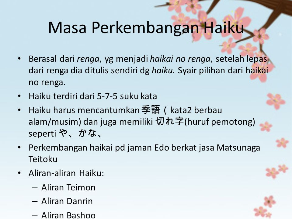 Haiku Jaman Kaseiki (1804-1829) Haiku mencapai kepopulerannya, banyak dibuat karya haikai tapi secara kualitas menurun Penyair yg menonjol Kobayashi Issha.