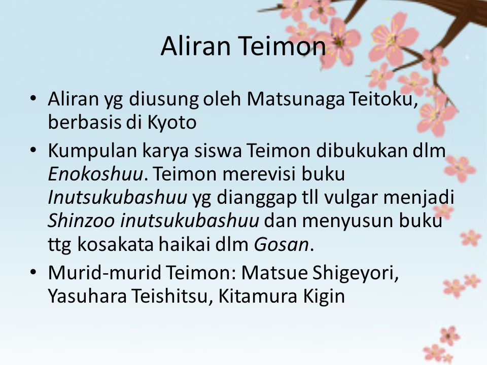 Ciri Aliran Teimon Contoh Haiku Aliran Teimon Kouyasan tani no hotaru mo Hijiri kana Di Gunung Koya, jangan-jangan kunang- kunang di lembah pun adalah orang suci..