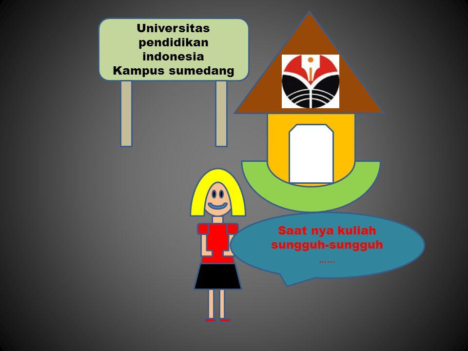 Universitas pendidikan indonesia Kampus sumedang Saat nya kuliah sungguh-sungguh ……