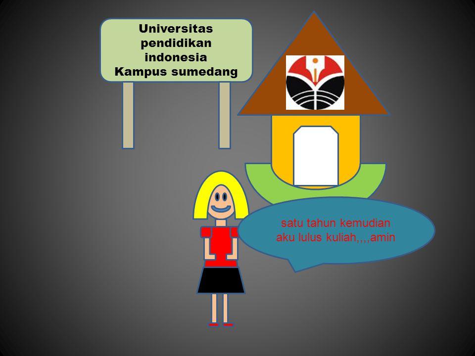 Universitas pendidikan indonesia Kampus sumedang satu tahun kemudian aku lulus kuliah,,,,amin