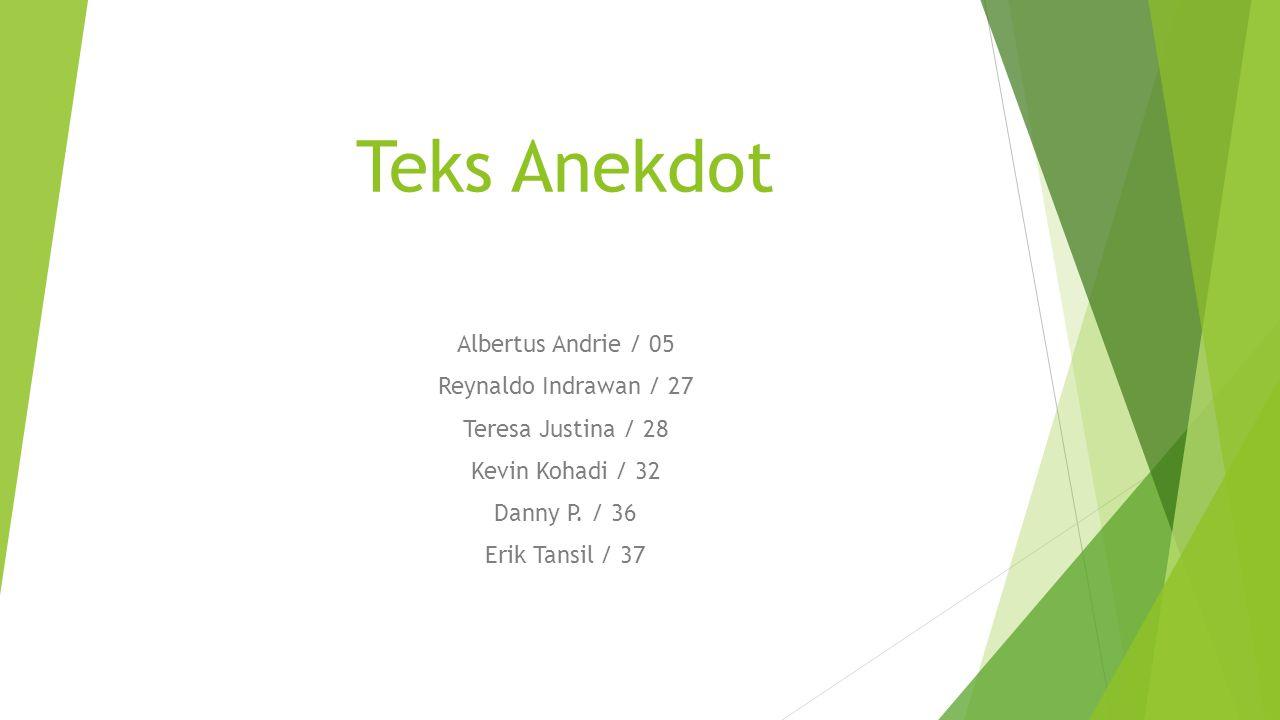 Teks Anekdot Albertus Andrie / 05 Reynaldo Indrawan / 27 Teresa Justina / 28 Kevin Kohadi / 32 Danny P. / 36 Erik Tansil / 37