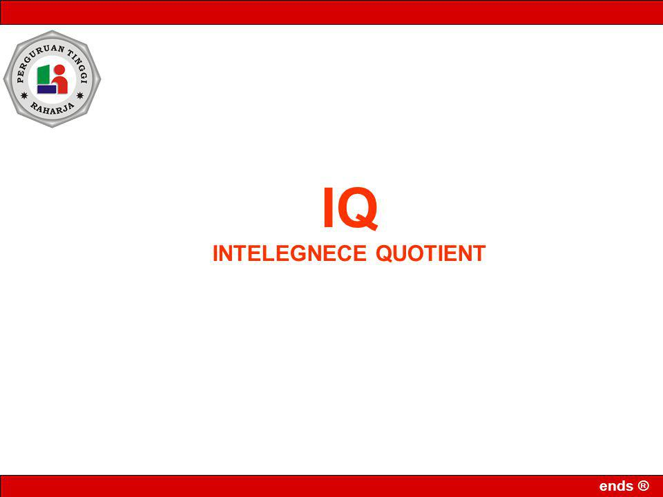 ends ® IQ INTELEGNECE QUOTIENT