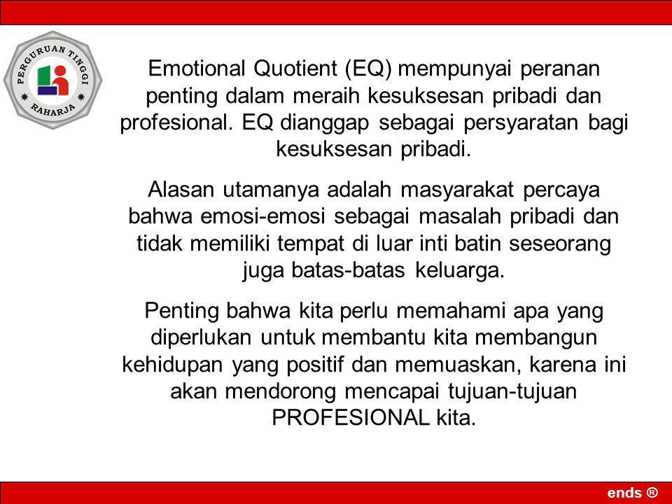 ends ® Emotional Quotient (EQ) mempunyai peranan penting dalam meraih kesuksesan pribadi dan profesional. EQ dianggap sebagai persyaratan bagi kesukse