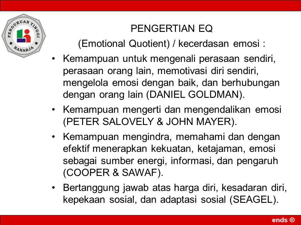 ends ® PENGERTIAN EQ (Emotional Quotient) / kecerdasan emosi : Kemampuan untuk mengenali perasaan sendiri, perasaan orang lain, memotivasi diri sendir