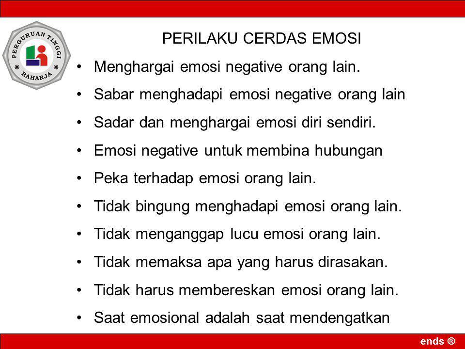 ends ® PERILAKU CERDAS EMOSI Menghargai emosi negative orang lain. Sabar menghadapi emosi negative orang lain Sadar dan menghargai emosi diri sendiri.