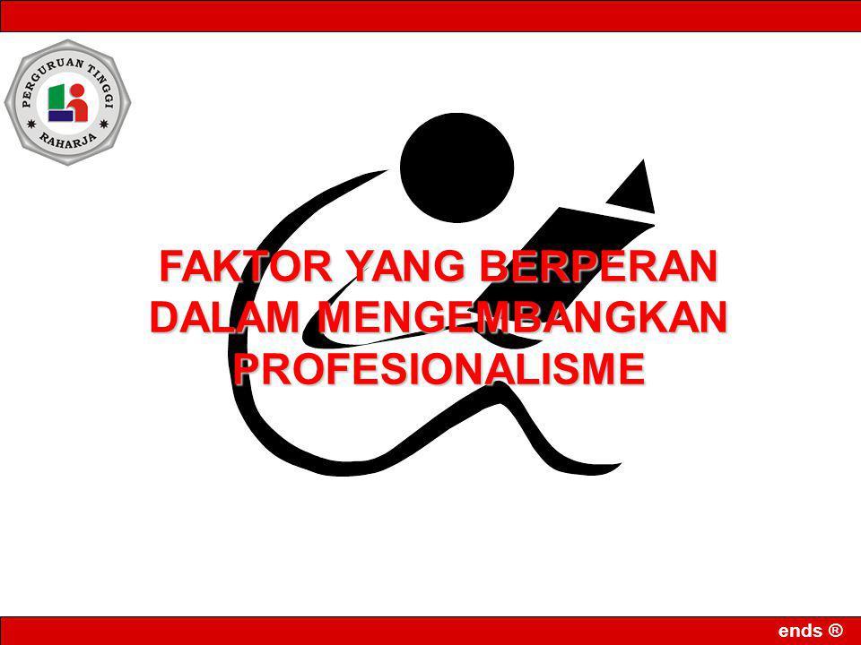 ends ® FAKTOR YANG BERPERAN DALAM MENGEMBANGKAN PROFESIONALISME