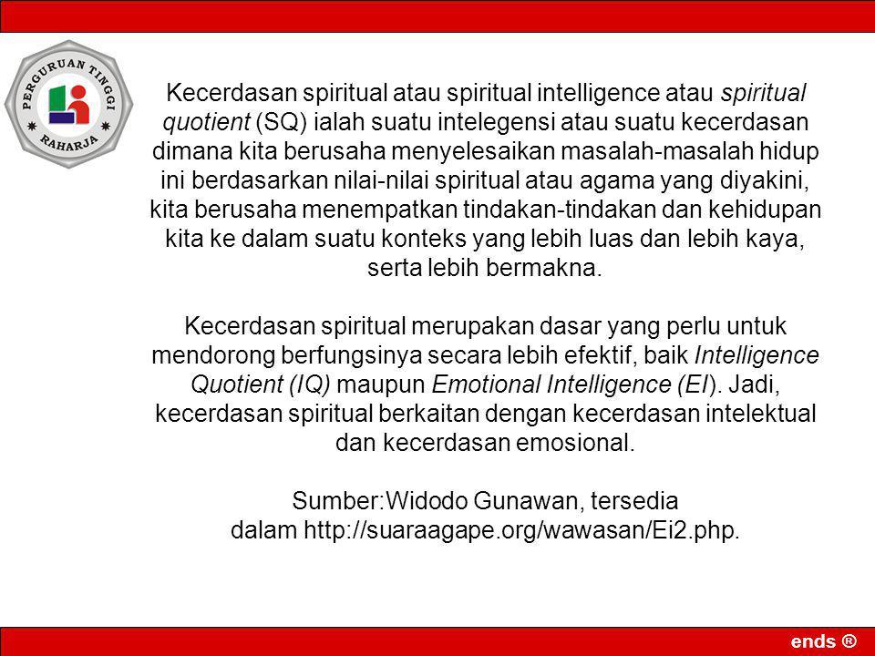 Kecerdasan spiritual atau spiritual intelligence atau spiritual quotient (SQ) ialah suatu intelegensi atau suatu kecerdasan dimana kita berusaha menye