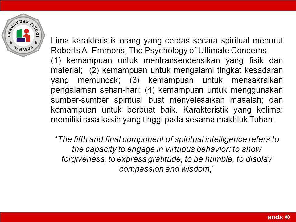 ends ® Lima karakteristik orang yang cerdas secara spiritual menurut Roberts A. Emmons, The Psychology of Ultimate Concerns: (1) kemampuan untuk mentr