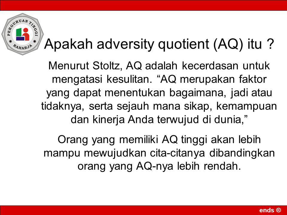 """ends ® Apakah adversity quotient (AQ) itu ? Menurut Stoltz, AQ adalah kecerdasan untuk mengatasi kesulitan. """"AQ merupakan faktor yang dapat menentukan"""