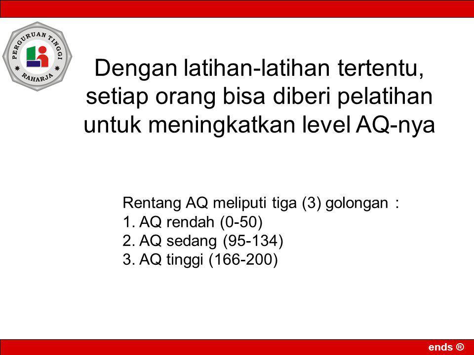 ends ® Dengan latihan-latihan tertentu, setiap orang bisa diberi pelatihan untuk meningkatkan level AQ-nya Rentang AQ meliputi tiga (3) golongan : 1.