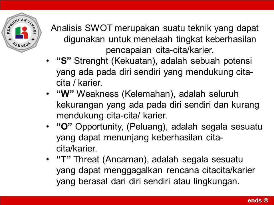 """ends ® Analisis SWOT merupakan suatu teknik yang dapat digunakan untuk menelaah tingkat keberhasilan pencapaian cita-cita/karier. """"S"""" Strenght (Kekuat"""