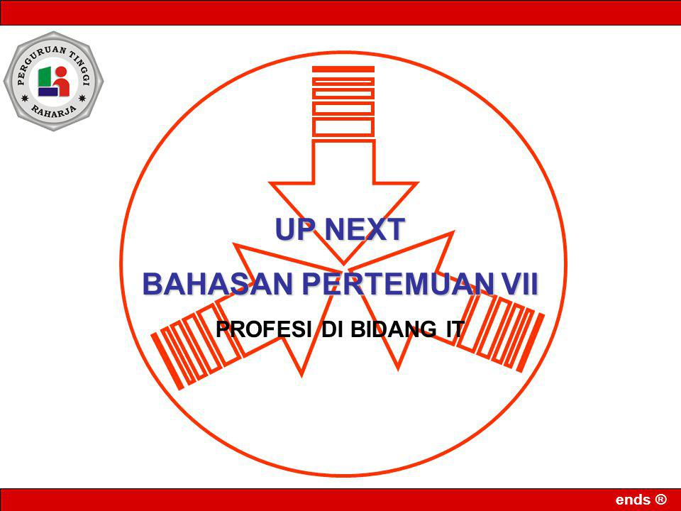 ends ® UP NEXT BAHASAN PERTEMUAN VII PROFESI DI BIDANG IT